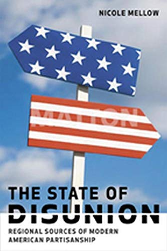 9780801888168: The State of Disunion: Regional Sources of Modern American Partisanship