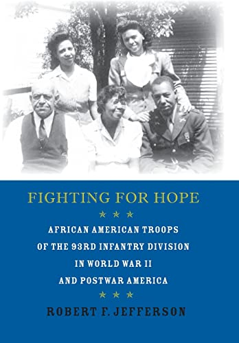 Fighting for Hope: African American Troops of the 93rd Infantry Division in World War II and ...