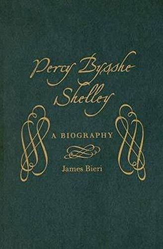 Percy Bysshe Shelley : A Biography : (): Bieri, James