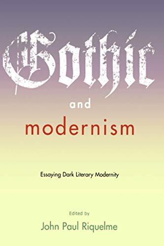 9780801888656: Gothic and Modernism: Essaying Dark Literary Modernity (A Modern Fiction Studies Book)