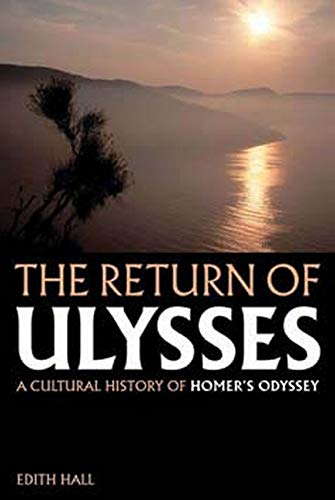 The Return of Ulysses: A Cultural History of Homer's Odyssey (0801888697) by Hall, Edith