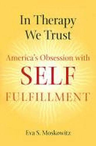 9780801889745: In Therapy We Trust: America's Obsession With Self-fulfillment