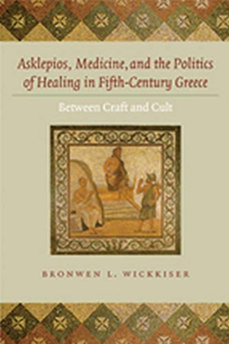 9780801889783: Asklepios, Medicine, and the Politics of Healing in Fifth-Century Greece: Between Craft and Cult