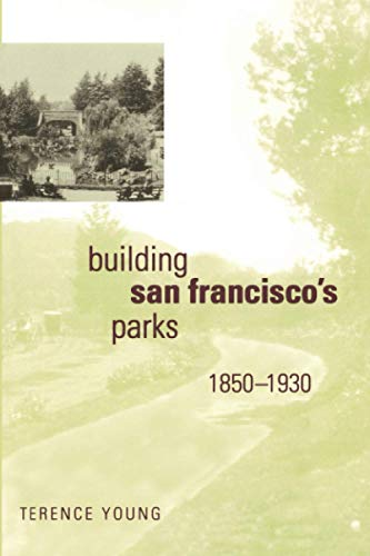 9780801889813: Building San Francisco's Parks, 1850–1930 (Creating the North American Landscape)