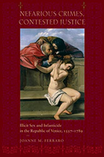 9780801889875: Nefarious Crimes, Contested Justice: Illicit Sex and Infanticide in the Republic of Venice, 1557–1789