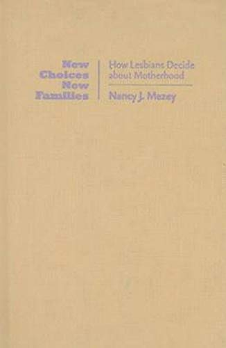 9780801889998: New Choices, New Families: How Lesbians Decide about Motherhood
