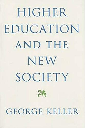 Higher Education and the New Society -: Keller, George