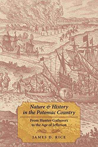 Nature and History in the Potomac Country - From Hunter-Gatherers to the Age of Jefferson: Rice, ...