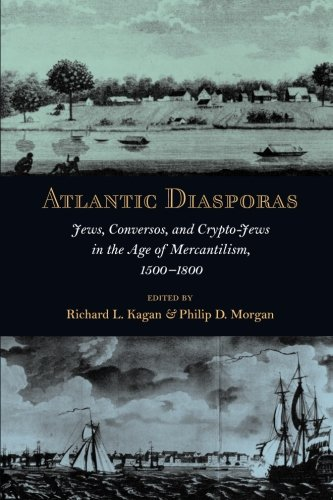 9780801890352: Atlantic Diasporas: Jews, Conversos, and Crypto-Jews in the Age of Mercantilism, 1500-1800