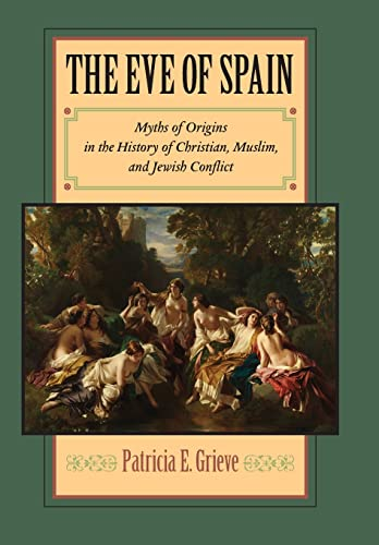 9780801890369: The Eve of Spain: Myths of Origins in the History of Christian, Muslim, and Jewish Conflict