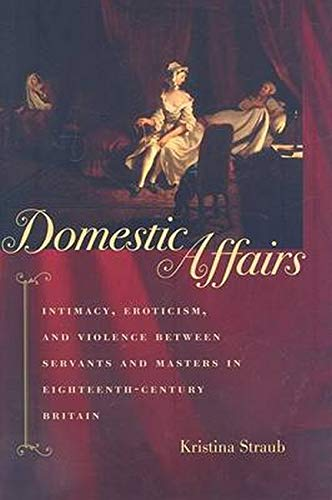 Domestic Affairs - Intimacy, Eroticism, and Violence between Servants and Masters in ...