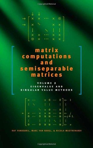 Matrix Computations and Semiseparable Matrices: Eigenvalue and Singular Value Methods (Volume 2): ...