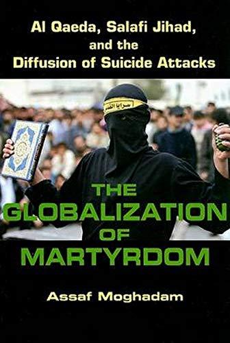 9780801890550: The Globalization of Martyrdom: Al Qaeda, Salafi Jihad, and the Diffusion of Suicide Attacks