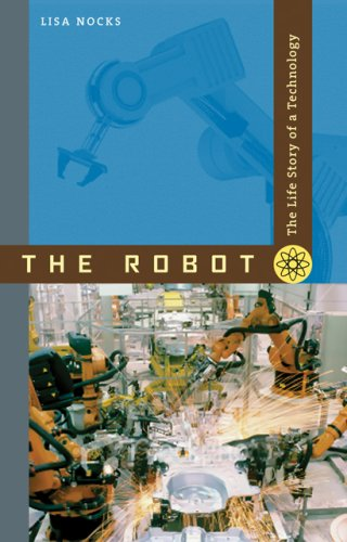 9780801890710: The Robot: The Life Story of a Technology
