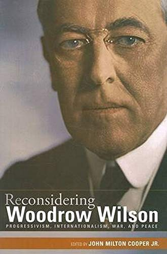 9780801890741: Reconsidering Woodrow Wilson: Progressivism, Internationalism, War, and Peace (Woodrow Wilson Center Press)