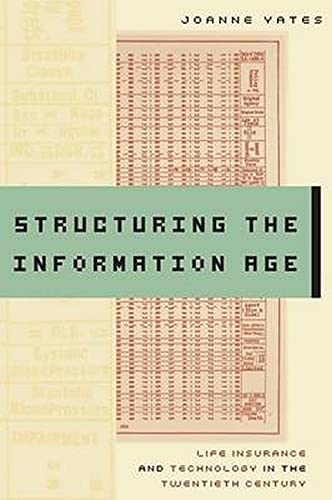 9780801890864: Structuring the Information Age: Life Insurance and Technology in the Twentieth Century (Studies in Industry and Society)