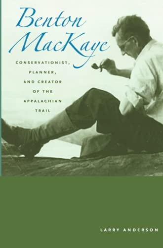 9780801890949: Benton MacKaye: Conservationist, Planner, and Creator of the Appalachian Trail (Creating the North American Landscape)