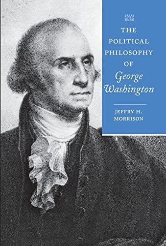 The Political Philosophy of George Washington (The Political Philosophy of the American Founders): ...