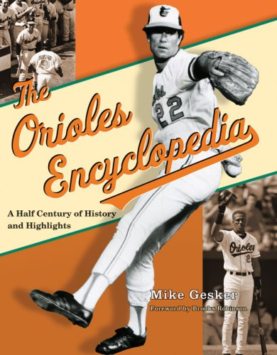 The Orioles Encyclopedia: A Half Century of History and Highlights: Gesker, Michael
