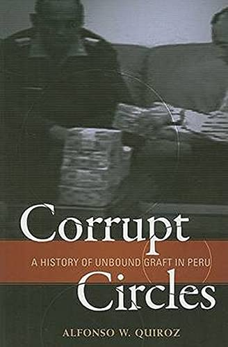 9780801891281: Corrupt Circles: A History of Unbound Graft in Peru (Woodrow Wilson Center Press)