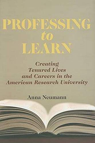 9780801891311: Professing to Learn: Creating Tenured Lives and Careers in the American Research University