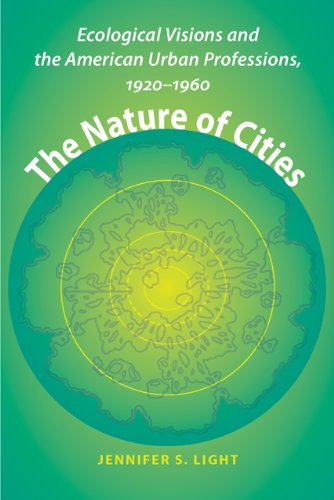 9780801891366: The Nature of Cities: Ecological Visions and the American Urban Professions, 1920–1960