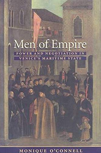 Men of Empire: Power and Negotiation in Venice's Maritime State: Monique O'Connell