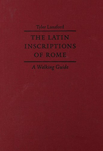 The Latin Inscriptions of Rome: A Walking Guide: Lansford, Tyler