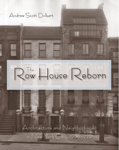 The Row House Reborn: Architecture and Neighborhoods in New York City, 1908-1929: Dolkart, Andrew S...