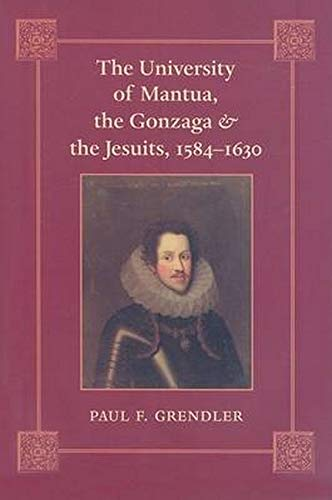 The University of Mantua, the Gonzaga, and the Jesuits, 1584-1630: Grendler, Paul F.