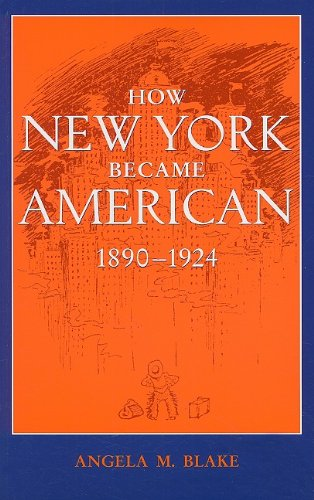 9780801892554: How New York Became American, 1890–1924