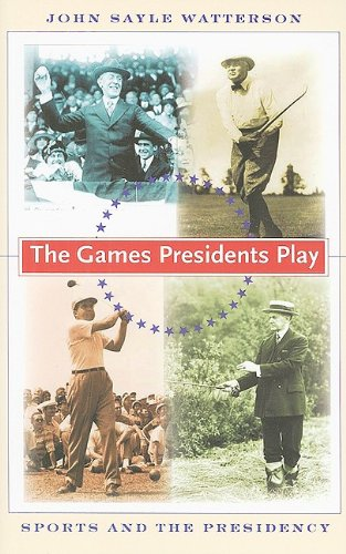 The Games Presidents Play: Sports and the Presidency: Watterson, John Sayle