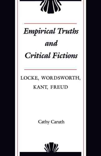 Empirical Truths and Critical Fictions: Locke, Wordsworth, Kant, Freud: Cathy Caruth