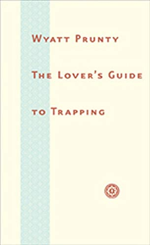 The Lover's Guide to Trapping: Poems (Signed First Edition): Wyatt Prunty