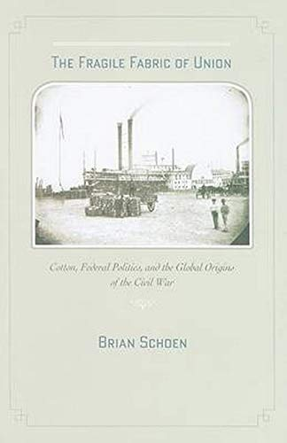 9780801893032: The Fragile Fabric of Union: Cotton, Federal Politics, and the Global Origins of the Civil War