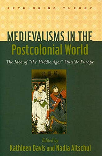 9780801893209: Medievalisms in the Postcolonial World: The Idea of