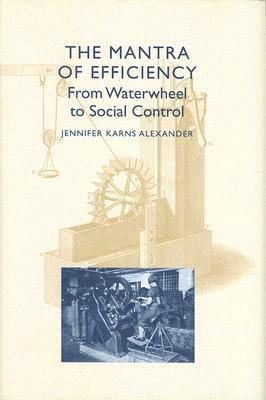 9780801893292: The Mantra of Efficiency: From Waterwheel to Social Control
