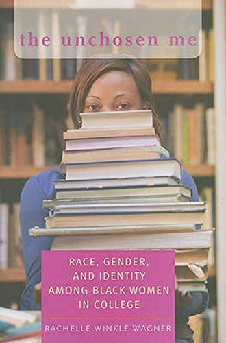 9780801893544: The Unchosen Me: Race, Gender, and Identity among Black Women in College