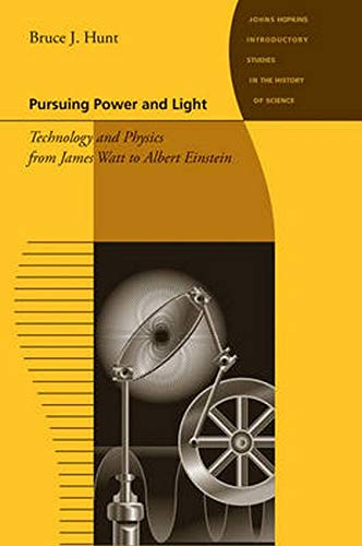 9780801893582: Pursuing Power and Light: Technology and Physics from James Watt to Albert Einstein (Johns Hopkins Introductory Studies in the History of Science)