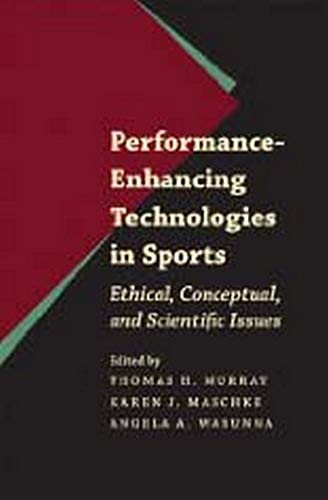 Performance-Enhancing Technologies in Sports - Ethical, Conceptual, and Scientific Issues: Murray, ...