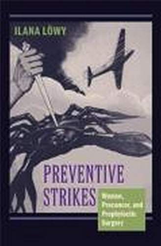 9780801893643: Preventive Strikes - Women, Precancer, and Prophylactic Surgery-