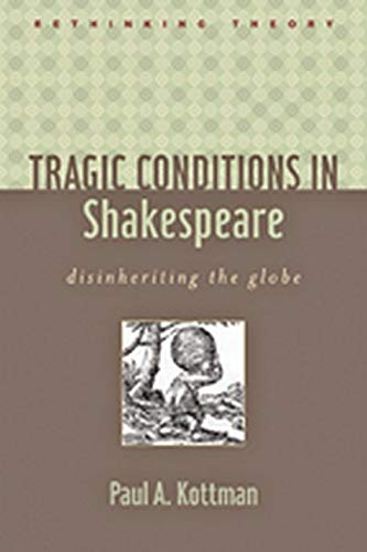 9780801893711: Tragic Conditions in Shakespeare: Disinheriting the Globe (Rethinking Theory)