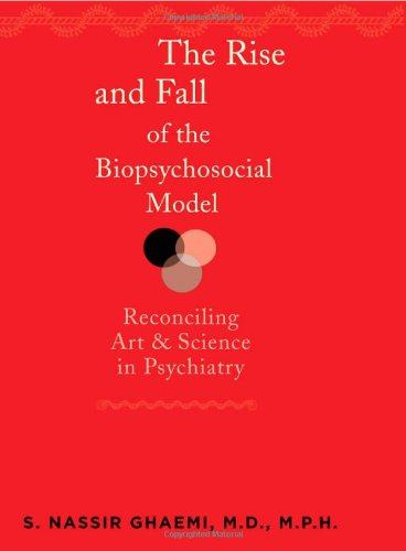 9780801893902: The Rise and Fall of the Biopsychosocial Model: Reconciling Art and Science in Psychiatry