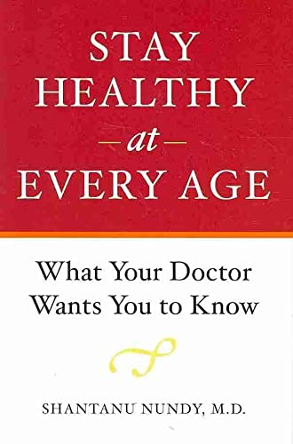 Stay Healthy at Every Age - What Your Doctor Wants You to Know: Nundy, Shantanu