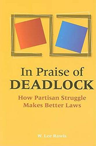 9780801894039: In Praise of Deadlock: How Partisan Struggle Makes Better Laws