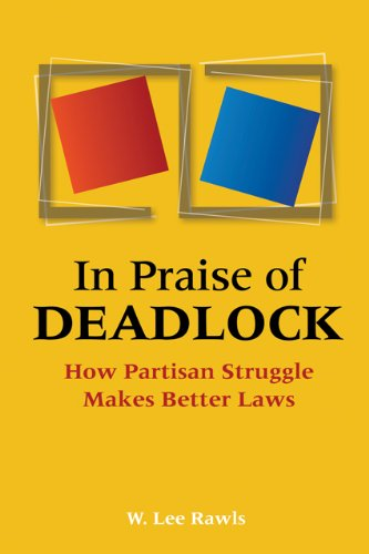 9780801894046: In Praise of Deadlock: How Partisan Struggle Makes Better Laws