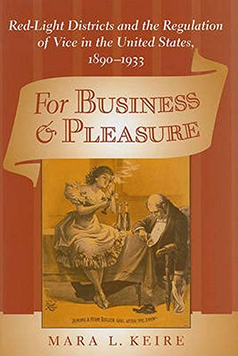 9780801894138: For Business and Pleasure: Red-Light Districts and the Regulation of Vice in the United States, 1890–1933 (Studies in Industry and Society)