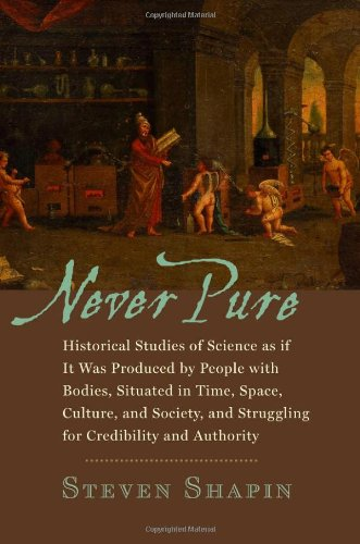 9780801894206: Never Pure: Historical Studies of Science as if It Was Produced by People with Bodies, Situated in Time, Space, Culture, and Society, and Struggling for Credibility and Authority