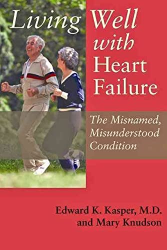 9780801894220: Living Well With Heart Failure, the Misnamed, Misunderstood Condition
