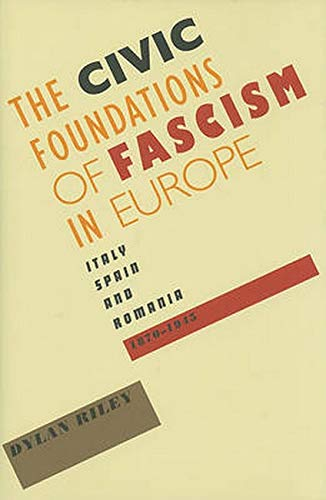 9780801894275: The Civic Foundations of Fascism in Europe: Italy, Spain, and Romania, 1870–1945